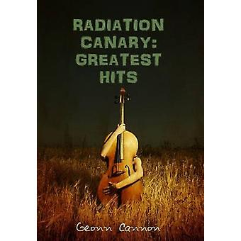 Radiation Canary Greatest Hits by Cannon & Geonn