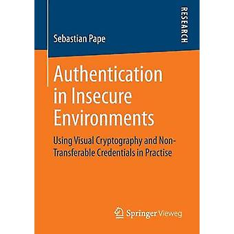 Authentication in Insecure Environments Using Visual Cryptography and NonTransferable Credentials in Practise by Pape & Sebastian