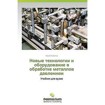 Novye Tekhnologii I Oborudovanie V Obrabotke Metallov Davleniem by Kolotov Yuriy