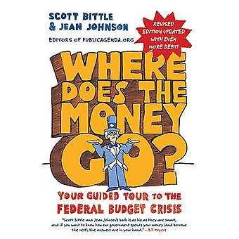 Where Does the Money Go Your Guided Tour to the Federal Budget Crisis by Bittle & Scott
