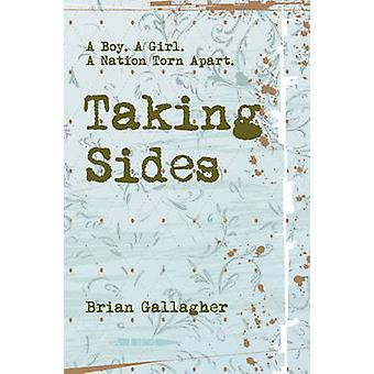 Taking Sides - A Boy. A Girl. A Nation Torn Apart by Brian Gallagher -
