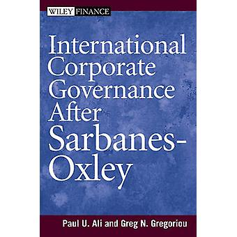 International Corporate Governance After Sarbanes-Oxley by Paul Ali -