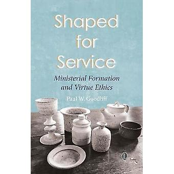 Shaped for Service - Ministerial Formation and Virtue Ethics by Paul W