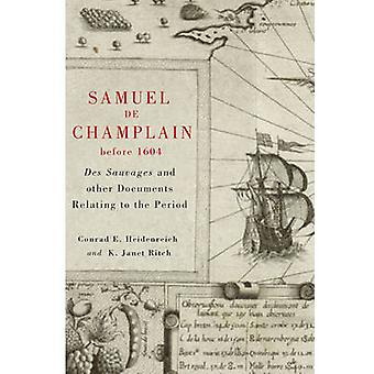 Samuel de Champlain Before 1604 - Des Sauvages and Other Documents Rel
