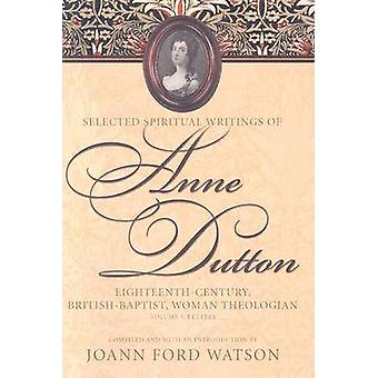 The Influential Spiritual Writings of Anne Dutton - Letters - v. 1 - Eig