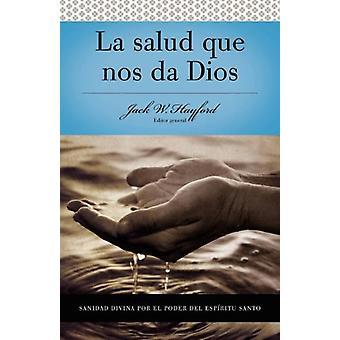 Serie Vida en Plenitud - La Salud que nos da Dios by Jack W. Hayford -