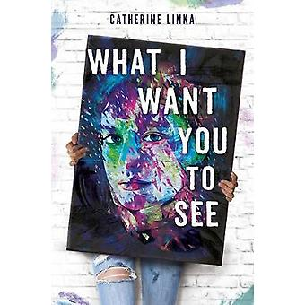 What I Want You To See by Catherine Linka - 9781368027557 Book