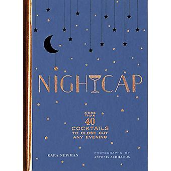 Nightcap - More than 40 Cocktails to Close Out Any Evening by Kara New