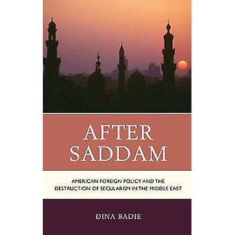 After Saddam - American Foreign Policy and the Destruction of Seculari