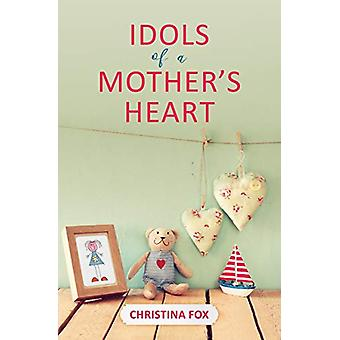 Idols of a Mother's Heart by Christina Fox - 9781527102330 Book