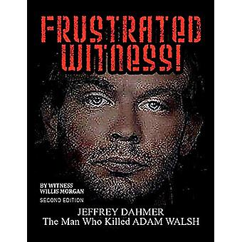 Frustrated Witness! - Second Edition - The Complete Story of the ADAM