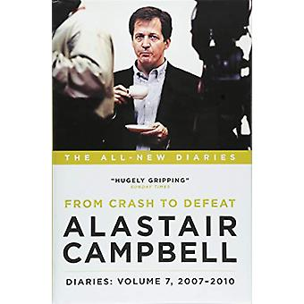 Alastair Campbell Diaries - Volume 7 - From Crash to Defeat - 2007-2010