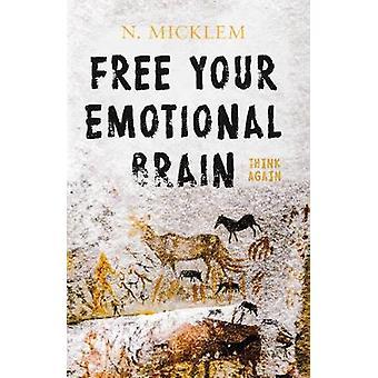 Free Your Emotional Brain Think Again by N. Micklem - 9781838593742 B