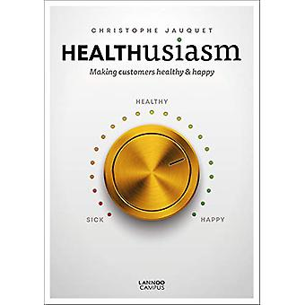 Healthusiasm - Making Customers Healthy & Happy by Christophe Jauq
