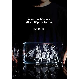 Vessels of Memory - Glass Ships in Bottles by Ayako Tani - 97819068323