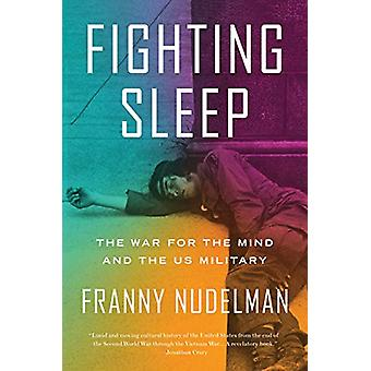 Fighting Sleep - The War for the Mind and the US Military by Franny Nu