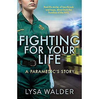Fighting For Your Life - A paramedic's story by Lysa Walder - 97817894