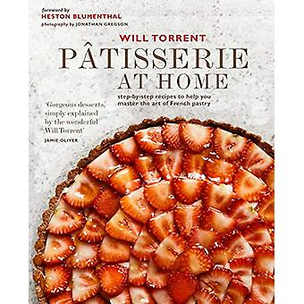 Patisserie at Home - Step-By-Step Recipes to Help You Master the Art o