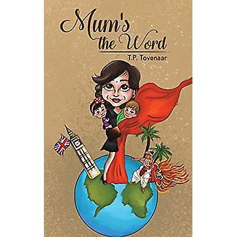 Mum's the Word by T.P. Tovenaar - 9781528932813 Book