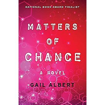 Matters of Chance - A Novel by Gail Albert - 9781480419599 Book
