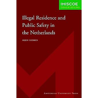 Illegal Residence and Public Safety in the Netherlands by Arjen Leerk