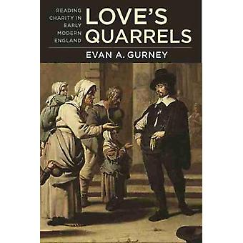 Love's Quarrels - Reading Charity in Early Modern England by Evan A. G