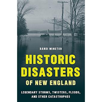 Historic Disasters of New England by Randi Minetor