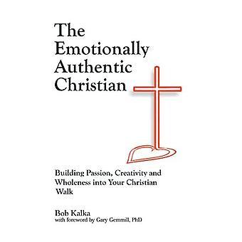 Le chrétien émotionnellement authentique: construire la passion, la créativité et la plénitude dans votre marche chrétienne
