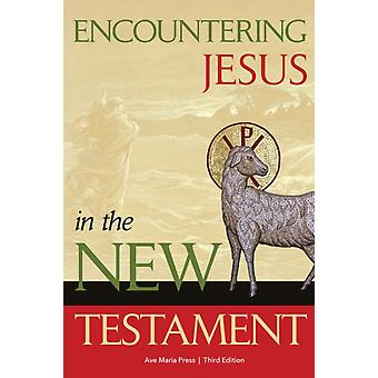 Encountering Jesus in the New Testament by Ave Maria Press