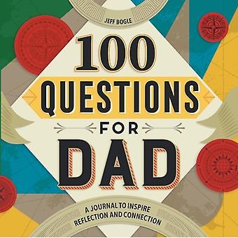 100 Questions for Dad  A Journal to Inspire Reflection and Connection by Jeff Bogle