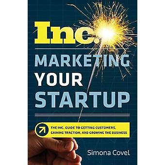 Marketing Your Startup - The Inc. Guide To Getting Customers - Gaining