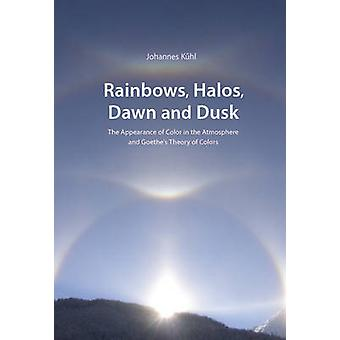 Rainbows - Halos - Dawn and Dusk - The Appearance of Color in the Atmo