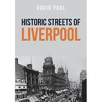 Historic Streets of Liverpool by David Paul - 9781445671956 Book
