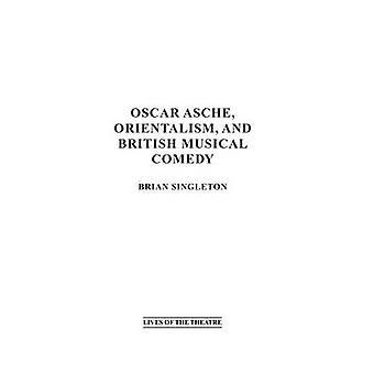 Oscar Asche Orientalism og britiske musikal av Singleton & Brian