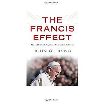 Die Francis-Effekt: Eine radikale Papst Herausforderung der amerikanischen katholischen Kirche