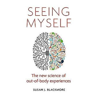 Mezelf te zien: De nieuwe wetenschap van buitenlichamelijke ervaringen