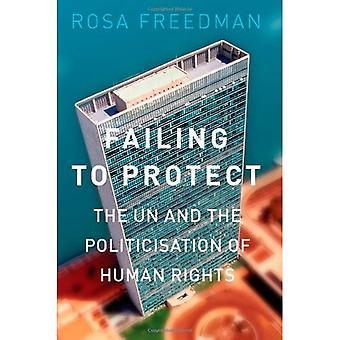 Underlåter att skydda: FN och politiseringen av mänskliga rättigheter
