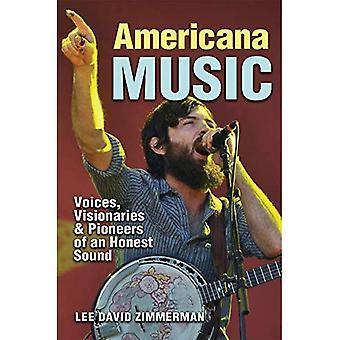 Americana Music: Röster, visionärer och pionjärer inom en ärlig ljud (John och Robin Dickson serien i Texas Music)