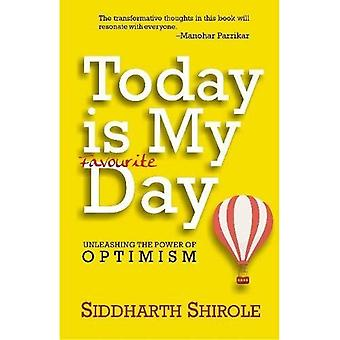 Today is My Favourite Day:� Unleashing the Power of Optimism