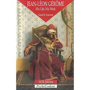 Jean-Leon Gerome - leven en werk van Gerald M. Ackermann - 978286770101