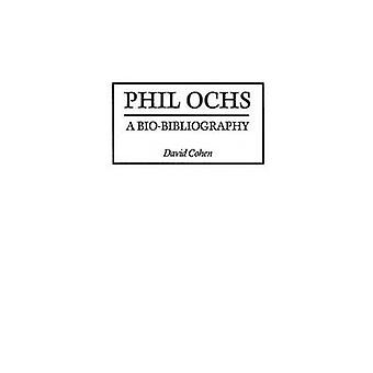 Phil Ochs A BioBibliography by Cohen & David