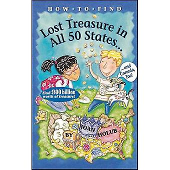 How to Find Lost Treasure In All Fifty States and Canada Too by Holub & Joan