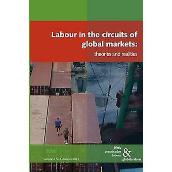 Labour in the Circuits of Global Markets Theories and Realities by Huws & Ursula
