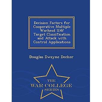 Faktoren für die kooperative Entscheidung, mehrere Sprengkopf UAV Zielklassifizierung und Angriff mit Control Anwendungen War College-Serie von Decker & Douglas Dwayne