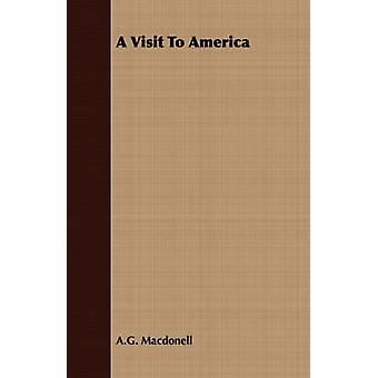 A Visit To America by Macdonell & A.G.