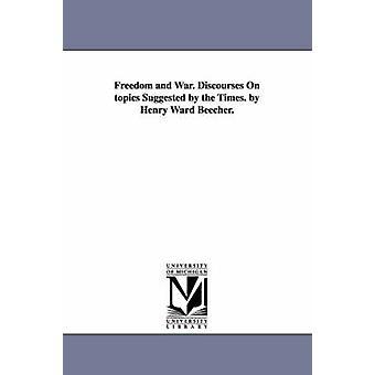 Freiheit und Krieg. Diskurse über Themen von der Zeit. von Beecher. von Beecher & Henry Ward