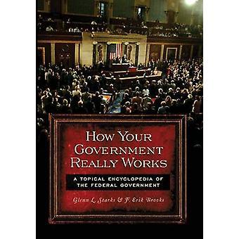 Hoe werkt uw regering echt een actuele encyclopedie van de federale overheid door Brooks & F. Erik