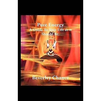 Pure Energy A Guide to Your Life as It Should Be. by Chance & Beverley