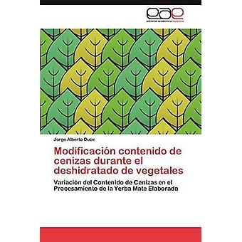 Modificacion Contenido de Cenizas Durante El Deshidratado de Vegetales by Duce & Jorge Alberto