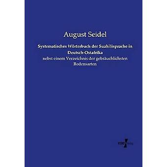Systematisches Wrterbuch der Suahilisprache i DeutschOstafrika av Seidel & August